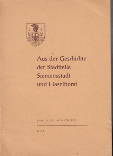 Berlin Spandau. - Hrsg.: Jalowietzki, Bruno: Aus der Geschichte der Stadtteile Siemensstadt und Haselhorst. Spandauer Heimathefte, Heft 1 / 1954.