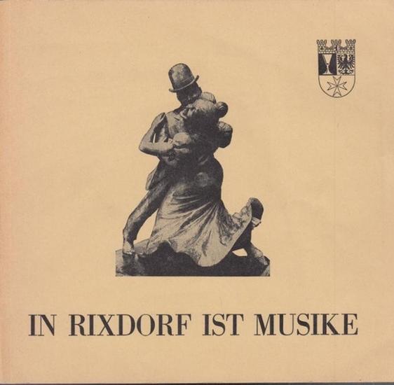 Berlin - Neukölln. - In Rixdorf ist Musike. Kleiner Streifzug durch Neuköllns Geschichte. Berlin. Heft 1.