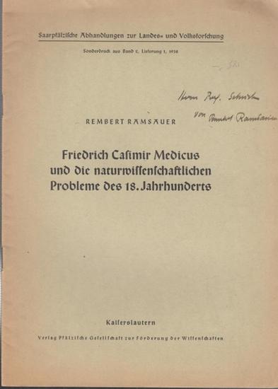 """Ramsauer, Rembert: Friedrich Casimir Medicus und die naturwissenschaftl. Probleme des 18. Jahrhunderts. ( Sonderdruck aus """"Saarpfälzische Abhandlungen zur Landes= und Volksforschung, Band 2, Lfg. 1, 1938)."""