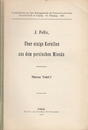 Felix, J.: Über einige Korallen aus dem persischen Miocän. (Sonderabdruck aus dem Sitzungsbericht der Naturforschenden Gesellschaft zu Leipzig. 36. Jahrgang. 1909).
