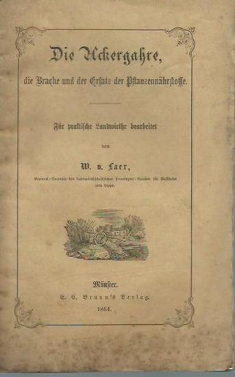 Laer, W. v.: Die Ackergahre, die Brache und der Ersatz der Pflanzennährstoffe. Für praktische Landwirthe bearbeitet.