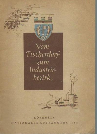 Berlin Köpenick. - Vom Fischerdorf zum Industrie-Bezirk. Herausgeber: Rat des Stadtbezirks Köpenick, Nationales Aufbauwerk.