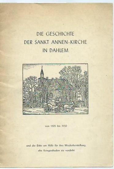 Berlin Dahlem. - Bartning. - Die Geschichte der Sankt Annen-Kirche in Dahlem von 1205-1950 und die Bitte um Hilfe für ihre Wiederherstellung, ehe Kriegsschaden sie verdirbt.