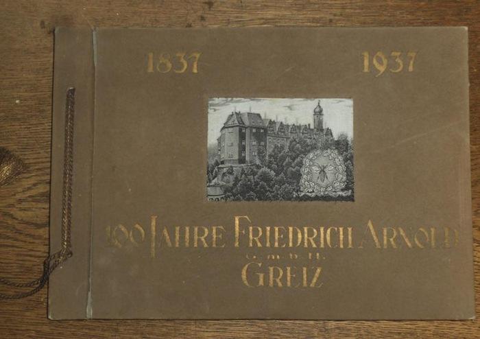 Friedrich Arnold GmbH (Hrsg.): 100 Jahre Friedrich Arnold GmbH, Greiz 1837 - 1937. ( Festschrift ).