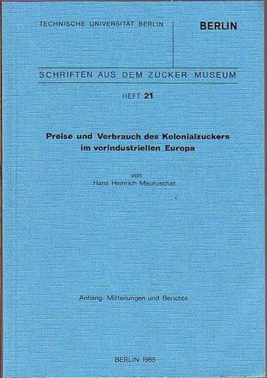 Mauruschat, Hans Heinrich: Preise und Verbrauch des Kolonialzuckers im vorindustriellen Europa. (= Schriften aus dem Zucker Museum, Technische Universität Berlin, Heft 21).