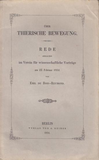 Du Bois-Reymond, Emil: Über Thierische Bewegung. - Rede gehalten im Verein für wissenschaftliche Vorträge am 22. Februar 1851.