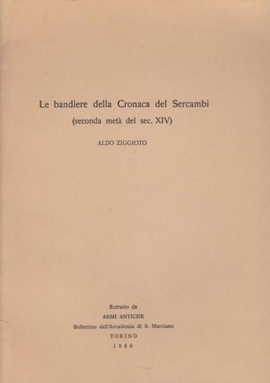 """Ziggiotto, Aldo: Le bandiere della Cronaca del Sercambi (seconda metà del sec. XIV). (Estratto da """"Armi Antiche"""", Bollettion dell'Accademia di S. Marciano, Torino 1980)."""