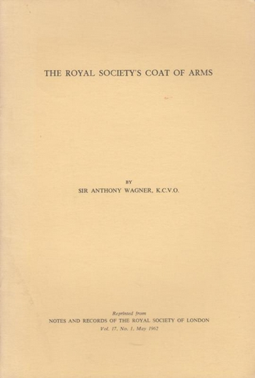 """Wagner, Anthony: The Royal Society's Coat of Arms. (Reprinted from """"Notes and Records of teh Royal Society of London"""", Vol. 17, No. 1, May 1962)."""