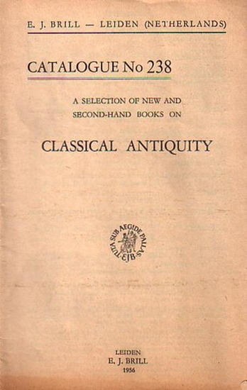 Brill, E.J.: E. J. Brill - Leiden, Netherlands. A selection of new and second-hand books on classical Antiquity: General and miscellaneous, Linguistics and literature, Texts and translations, Religion, Philosophy, Arts, archaeology, History, Law, Geograph