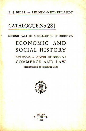 Brill, E.J.: E. J. Brill - Leiden, Netherlands. Second part of a collection of books on Economic and social history including a number of items on commerce and law (continuation of catalogue 263). Catalogue No 281 with 818 Numbers.