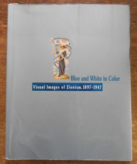 Arbel, Rachel: Blue and white in color. Visual images of Zionism, 1897 - 1947.