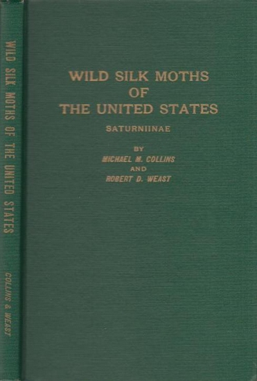Collins, Michael M. ; Weast, Robert D.: Wils silk moths of the United States. Saturniinae. Experimental Studies and Observations of Natural Living Habits and Relationships.