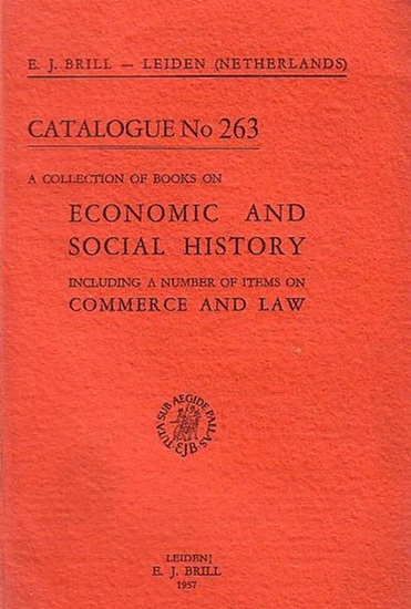 Brill, E.J.: E. J. Brill. Catalogue No 263 with 1024 numbers. Leiden, Netherlands. A collection of books on economic and social history including a number of items on commerce and law.