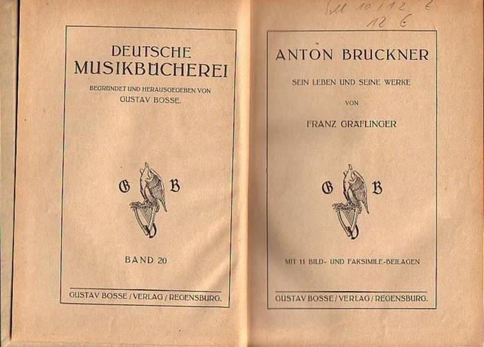 Bruckner, Anton (1824-1896). - Gräflinger, Franz: Anton Bruckner. Sein Leben und seine Werke. (= Deutsche Musikbücherei, Band 20).