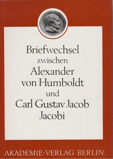 Humboldt, Alexander von. - Pieper, Herbert (Hrsg.): Briefwechsel zwischen Alexander von Humboldt und Carl Gustav Jacob Jacobi.