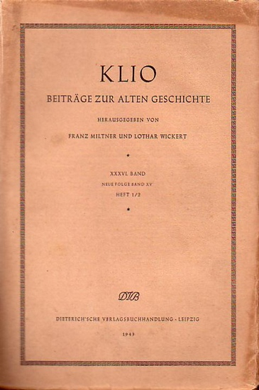 Klio. Beiträge zur alten Geschichte. - Miltner, Franz & Wickert, Lothar (Hg.): Klio. Beiträge zur alten Geschichte. Hg. v. F. Miltner und L. Wickert. 36. Band (Neue Folge Bd. 15). Heft 1/2. 1943.
