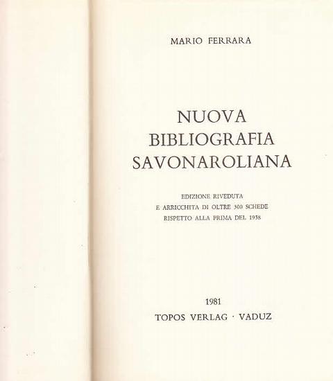 Ferrara, Mario: Nuova bibliografia Savonaroliana. Edizione riveduta e arricchita di oltre 300 schede rispetto alla prima del 1958.