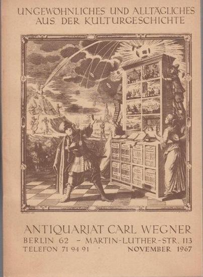 Wegner, Carl ( Antiquariat Berlin ): Ungewöhnliches und Alltägliches aus der Kulturgeschichte. Bücherangebot im November 1967 vom Antiquariat Carl Wegner, Berlin, Martin-Luther-Str.113. Mit 2105 Nummern.