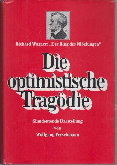 """Wagner, Richard. - Perschmann, Wolfgang: Die optimistische Tragödie : Richard Wagner: """"Der Ring des Nibelungen"""". Sinndeutende Darstellung."""