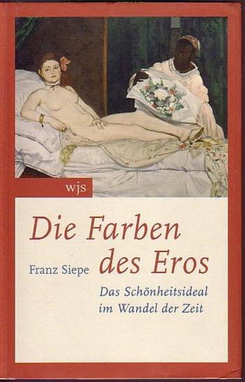 Siepe, Franz: Die Farben des Eros. Das Schönheitsideal im Wandel der Zeit.
