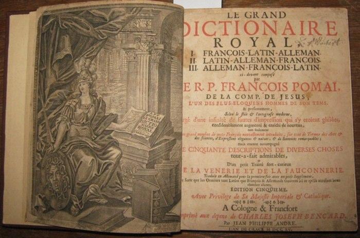 Französisch. - Dictionnaire. - Pomay, Francois (Pomai, Franciscus): Le grand Dictionaire Royal. Band 1 von 3. T. 1 de trois. Francois-Latin-Alleman.