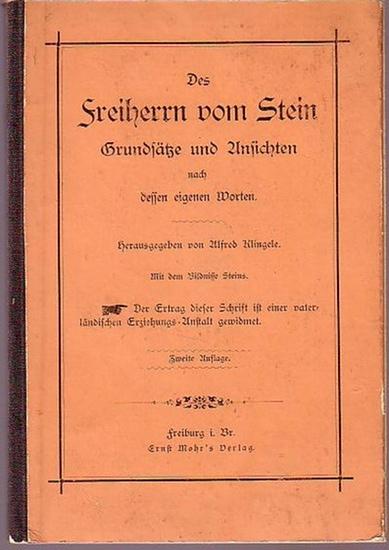 Stein [Heinrich Friedrich Karl, Reichsfreiherr vom und zum] (1757-1831). - Klingele, Alfred (Herausgeber): Des Freiherrn vom Stein Grundsätze und Ansichten nach dessen eigenen Worten.