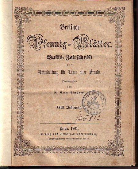 Berliner PfennigBlätter. - Lindow, Carl (Herausgeber): Berliner Pfennig - Blätter. Volks - Zeitschrift zur Unterhaltung für Leser aller Stände. Jahrgang 18 (1861) No. 40 - 53 (1. October - 28 December) und Jahrgang 20 (1863) No. 36 - 52 (5. September -...