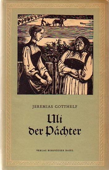 Gotthelf, Jeremias (1797-1854): Uli der Pächter. Birkhäuser-Klassiker, Band 56. (= Jeremias Gotthelfs Werke in zwanzig Bänden, Band 5, herausgegeben von Walter Muschg).