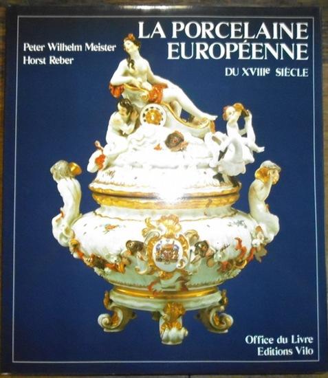 Meister, Peter Wilhelm / Reber, Horst: La porcelaine europeenne du XVIIIe siecle.