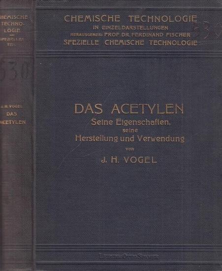 Vogel, J.H. / Fischer, Ferdinand (Ges.hrsg.): Das Acetylen. Seine Eigenschaften, seine Herstellung und Verwendung. (=Chemische Technologie in Einzeldarstellungen. Spezielle chemische Technologie).