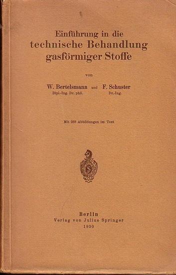 Bertelsmann, Wilhelm / Schuster, Fritz: Einführung in die Behandlung gasförmiger Stoffe.
