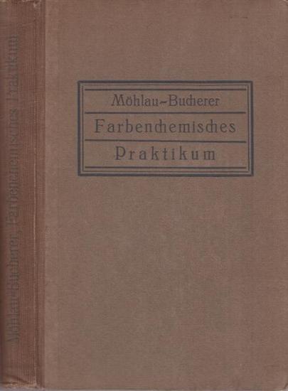 Möhlau, Richard / Bucherer, Hans Th.: Farbenchemisches Praktikum. Zugleich Einführung in die Farbenchemie und Färbereitechnik.