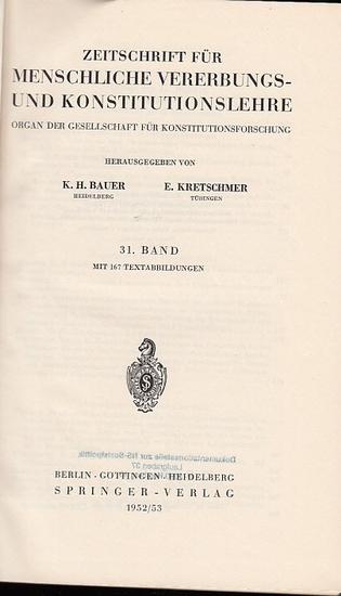 Zeitschrift für [angewandte Anatomie und] Konstitutionslehre. - Herausgegeben von J. Tandler, A. Frhr. Von Eiselsberg, A. Kolisko, F.Martius, F. Chvostek, H. Braus, E.Kallius, G. Just, K.H. Bauer und E. Kretschmer: Einunddreißigster (31.) Band 1952/195...