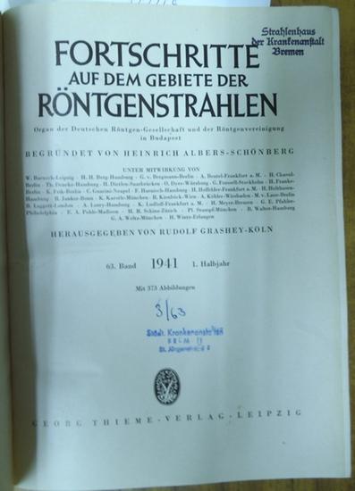 Fortschritte auf dem Gebiete der Röntgenstrahlung. - Heinrich Albers-Schönberg (Begr.), Rudolf Grashey-Köln (Hrsg.): Fortschritte auf dem Gebiet der Röntgenstrahlung. - 63. Band 1. Halbjahr 1941. Enthalten sind die Hefte 1 - 6 vom Januar 1941 - Juni 19...
