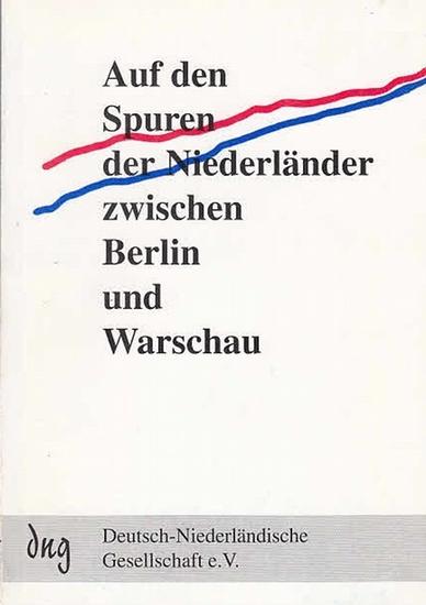 Vorstand der Deutsch-Niederländischen Gesellschaft e.V. (Hrsg.): Auf den Spuren der Niederländer zwischen Berlin und Warschau. III.Symposium.