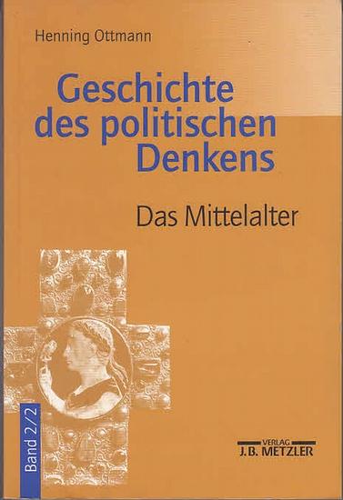 Ottmann, Henning: Geschichte des politischen Denkens. Band 2: Römer und Mittelalter. Teilband 2: Das Mittelalter. (=Geschichte des politischen Denkens : Von den Anfängen bei der Griechen bis auf unsere Zeit ; Bd. 2,2)