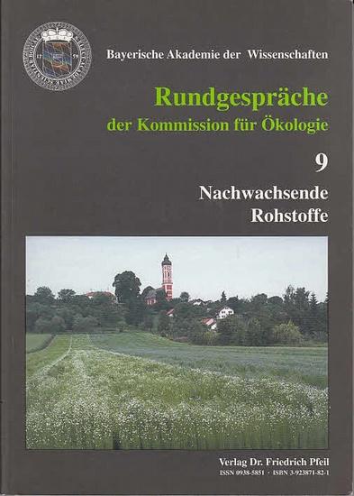 Bayerische Akademie der Wissenschaften <Kommission für Ökologie>: Rundgespräche der Kommission für Ökologie Band 9: Nachwachsende Rohstoffe. Rundgespräch am 18. und 19. April 1994 in München.