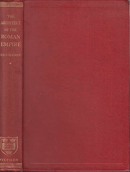 Holmes, T. Rice: The Architect of the Roman Empire.
