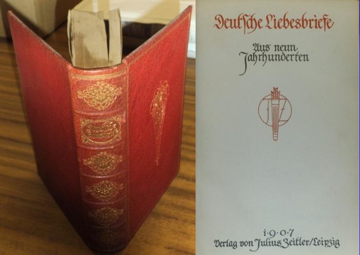 Zeitler, Julius (Gesammelt, eingeleitet und mit einem erklärenden Anhang herausgegeben von) : Deutsche Liebesbriefe. Aus neun Jahrhunderten.