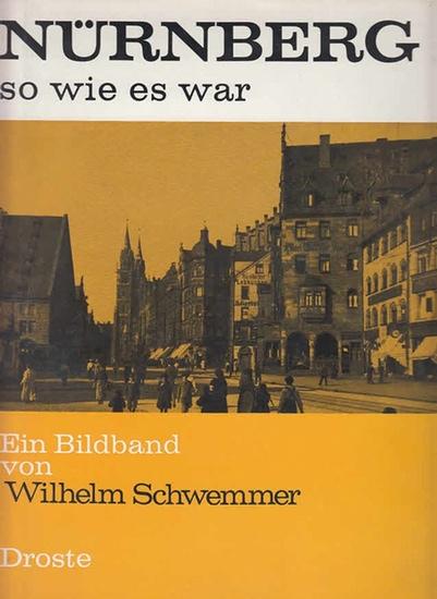 Nürnberg.- Schwemmer, Wilhelm: Nürnberg - so wie es war.