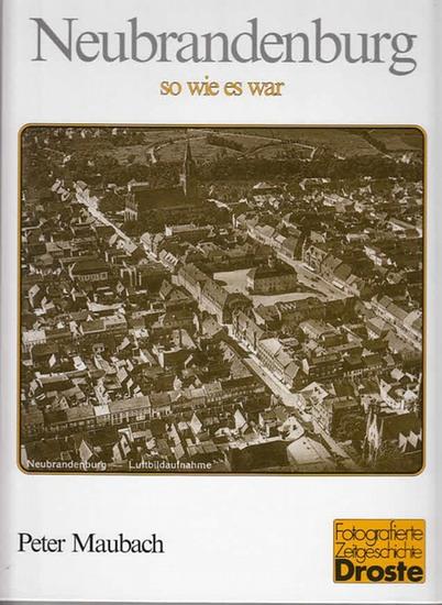 Maubach, Peter: Neubrandenburg - so wie es war. (=Fotografierte Zeitgeschichte)