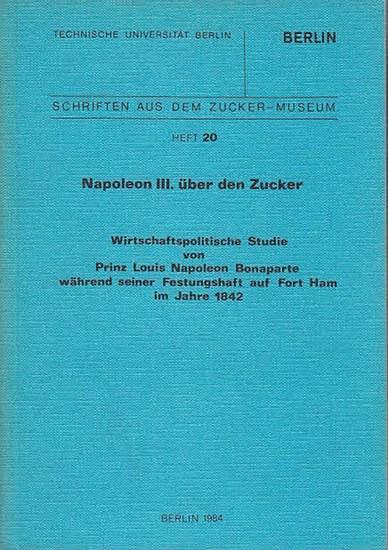 Napoleon III.: Napoleon III. über den Zucker. Wirtschaftspolitische Studie von Prinz Louis Napoleon Bonaparte während seiner Festungshaft auf Fort Ham im Jahre 1842. (=Schriften aus dem Zucker-Museum ; Heft 20).