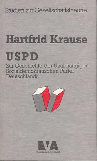 Krause, Hartfrid: Geschichte der USPD : Zur Geschichte der Unabhängigen Sozialdemokratischen Partei Deutschlands. (=Studien zur Gesellschaftstheorie).