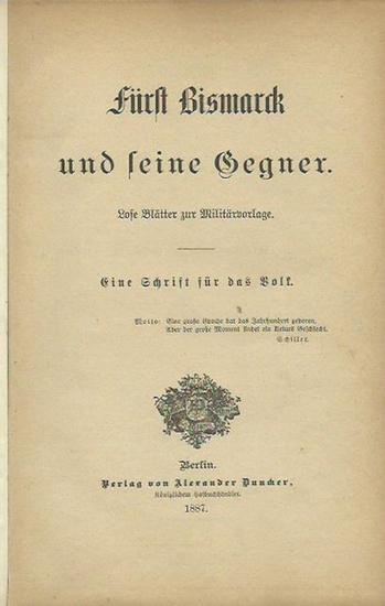 Bismarck, Otto von. - Fürst Bismarck und seine Gegner. Lose Blätter zur Militärvorlage. Eine Schrift für das Volk.