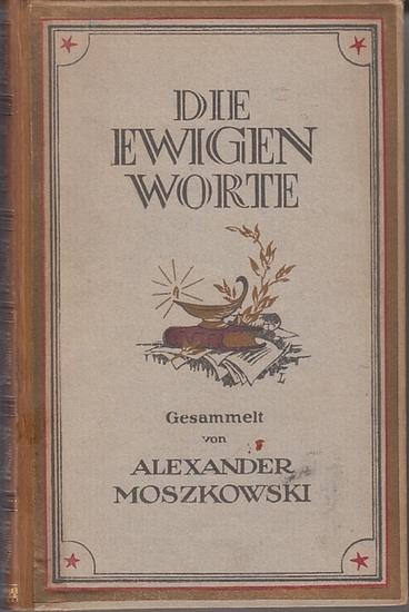 Moszkowski, Alexander (Hrsg.): Die ewigen Worte : Kronschatz des Geistes. Gesammelt, herausgegeben und erläutert von Alexander Moszkowski.