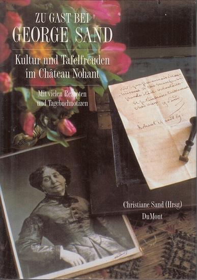 Sand, George. - Sand Christine (Hrsg.): Zu Gast bei George Sand. Mit vielen Rezepten und Tagebuchnotizen. Photographiert von Andre Martin.