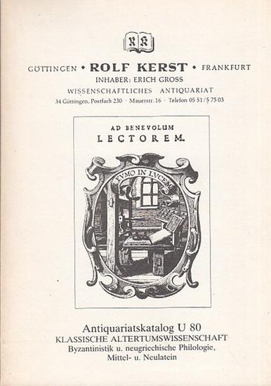 Rolf Kerst Wissenschaftl. Antiquariat (Hrsg.): Antiquariatskatalog U 80: Klassische Atertumswissenschaft-Byzantinistik u.neugriech. Philologie, Mittel- u. Neulatein.