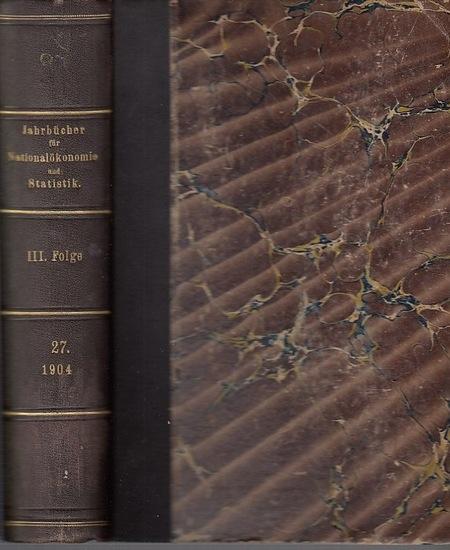 Hildebrand, Bruno (Gründer) / J. Conrad (Hrsg.) / Loening, Dr. Edg. / Lexis, W.: -Abhandlungen: Hasbach, Robert Liefmann, Will. Scharling, Otto Warschauer, Wittschewsky : Jahrbücher für Nationalökonomie und Statistik. III. Folge, 27. Band. 1904. Enthäl...