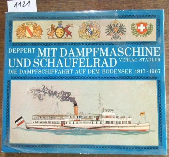 Deppert, Werner: Mit Dampfmaschine und Schaufelrad. Die Dampfschiffahrt auf dem Bodensee 1817 - 1967.