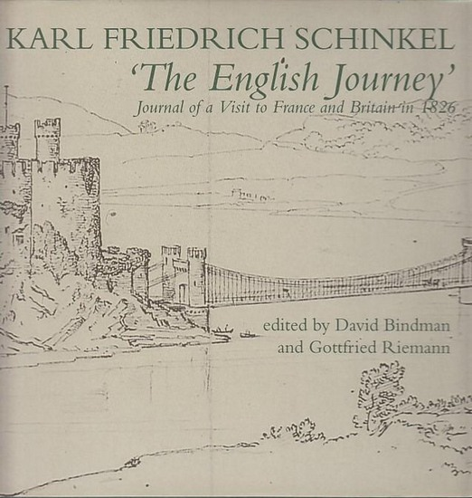 Schinkel, Karl Friedrich. - Bindman, David and Riemann, Gottfried (ed.): The English Journey. Journal of a Visit to France and Britain in 1826.
